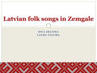 Latvian folk songs in  Zemgale
