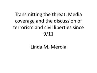 Transmitting the threat Media coverage and the discussion of terrorism and civil liberties since 911 13sgxgu