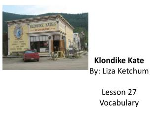 Klondike Kate By: Liza Ketchum Lesson 27 Vocabulary