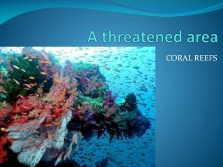 A threatened area
