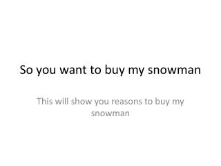 So you want to buy my snowman