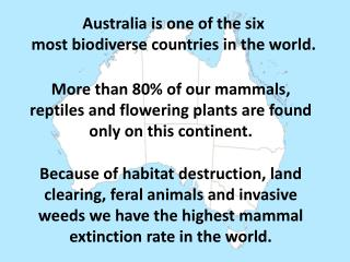Australia is one of the six  most  biodiverse  countries in the world.