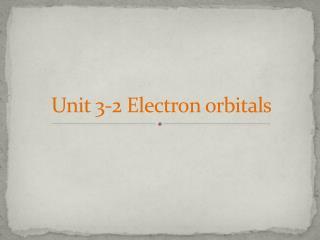 Unit 3-2 Electron  orbitals