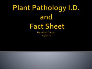 Plant Pathology I.D.  and  Fact Sheet By:  Ahad Qamar 2/9/2010