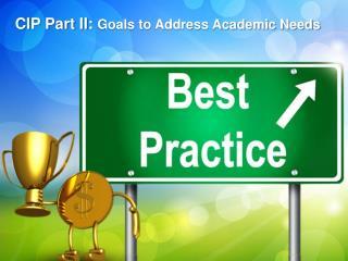 CIP Part II:  Goals to Address Academic Needs