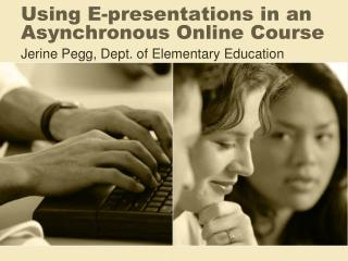 Using E-presentations in an Asynchronous Online Course