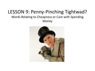 LESSON  9 :  Penny-Pinching Tightwad? Words Relating to Cheapness or Care with Spending Money