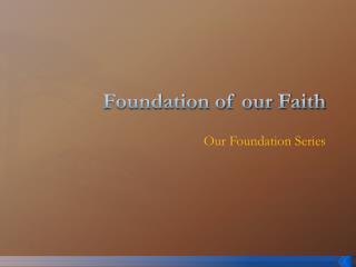 Foundation of our Faith