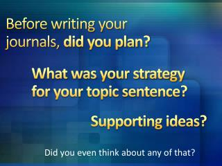 Before writing your journals,  did you plan?