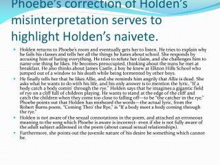Phoebe's correction of Holden's misinterpretation serves to highlight Holden's  naivete .