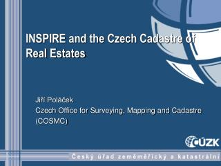 INSPIRE  and the Czech Cadastre of  Real  Estates