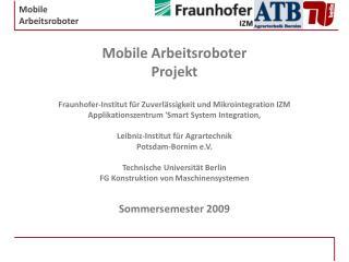 Mobile Arbeitsroboter Projekt Fraunhofer-Institut für Zuverlässigkeit und Mikrointegration IZM