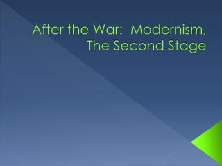 After the War:  Modernism, The Second Stage