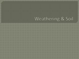 Weathering & Soil