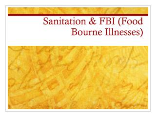 Sanitation & FBI (Food Bourne Illnesses)