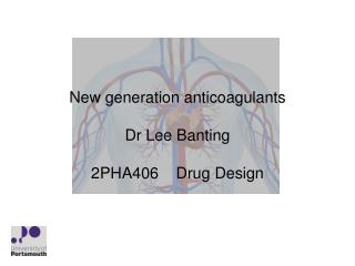 New generation  anticoagulants Dr Lee  Banting 2PHA406    Drug Design