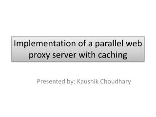 Implementation of a parallel web proxy server with caching