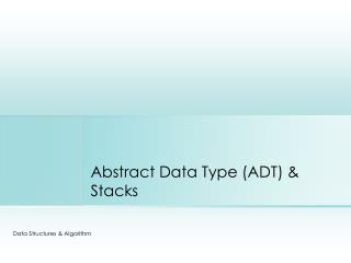 Abstract Data Type (ADT) & Stacks