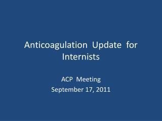 Anticoagulation  Update  for  Internists