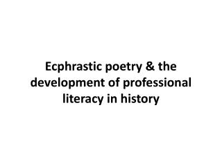 Ecphrastic poetry & the development of professional literacy in  history