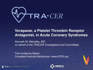 Kenneth W. Mahaffey, MD,  on behalf of the TRACER Investigators and Committees