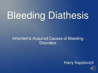 Bleeding Diathesis Inherited & Acquired Causes of Bleeding Disorders
