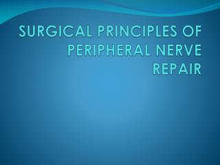 SURGICAL PRINCIPLES OF PERIPHERAL NERVE REPAIR
