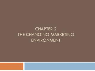 Chapter  2 The  Changing  Marketing  Environment