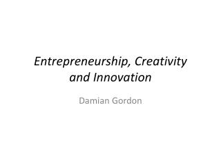 Entrepreneurship, Creativity  and Innovation