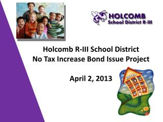 Holcomb R-III School District No Tax Increase Bond Issue Project April 2, 2013