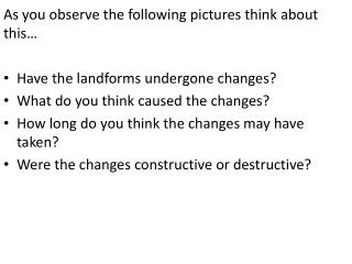 As you observe the following pictures think about this… Have the landforms undergone changes?