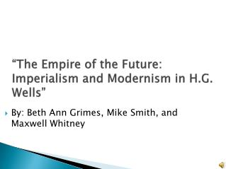 The Empire of the Future: Imperialism and Modernism in H.G. Wells