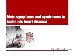Main symptoms and syndromes in ischemic heart  disease