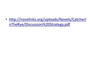 http://novelinks.org/uploads/Novels/CatcherInTheRye/Discussion%20Strategy.pdf