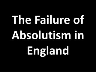 The Failure of Absolutism in England