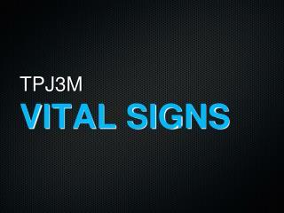 TPJ3M VITAL SIGNS