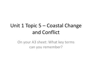 Unit 1  Topic 5 –  Coastal Change and Conflict