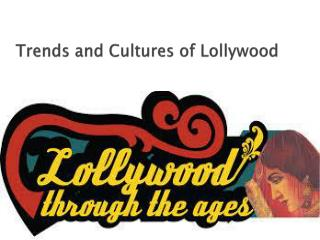 Trends and Cultures of Lollywood