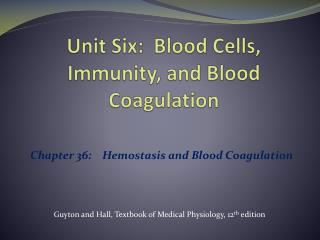 Unit Six:  Blood Cells, Immunity, and Blood Coagulation