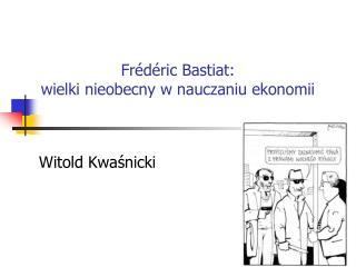 Frédéric Bastiat:  wielki nieobecny w nauczaniu ekonomii