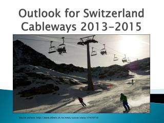 Outlook for  Switzerland Cableways  2013-2015