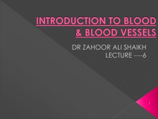 INTRODUCTION TO BLOOD & BLOOD VESSELS