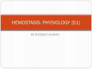 HEMOSTASIS- PHYSIOLOGY {S1}