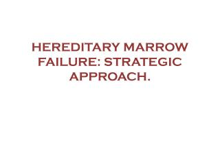 HEREDITARY MARROW FAILURE: STRATEGIC APPROACH.