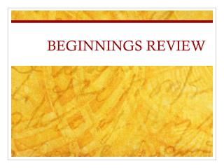 BEGINNINGS REVIEW