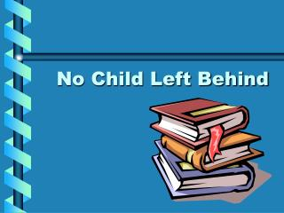 No Child Left Behind No Child Left Behind