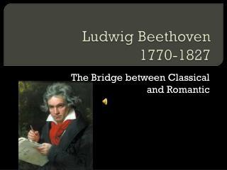Ludwig Beethoven 1770-1827