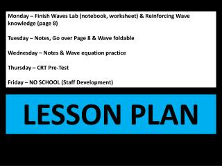 Monday –  Finish Waves Lab (notebook, worksheet) & Reinforcing Wave knowledge (page 8)