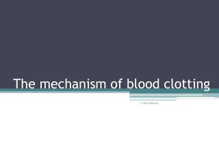 The mechanism of blood clotting