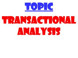 TOPIC TRANSACTIONAL ANALYSIS